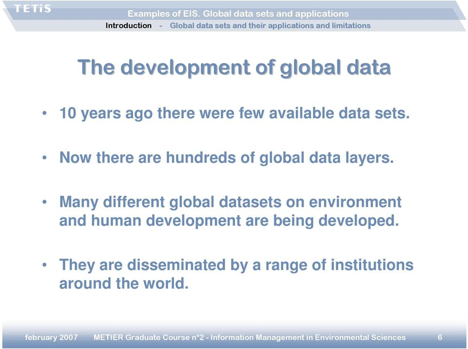 Many different global datasets on environment and human development are being developed.