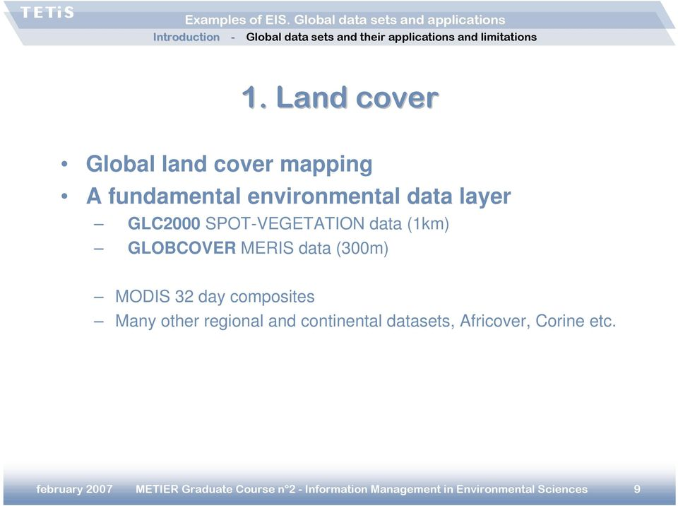 composites Many other regional and continental datasets, Africover, Corine etc.
