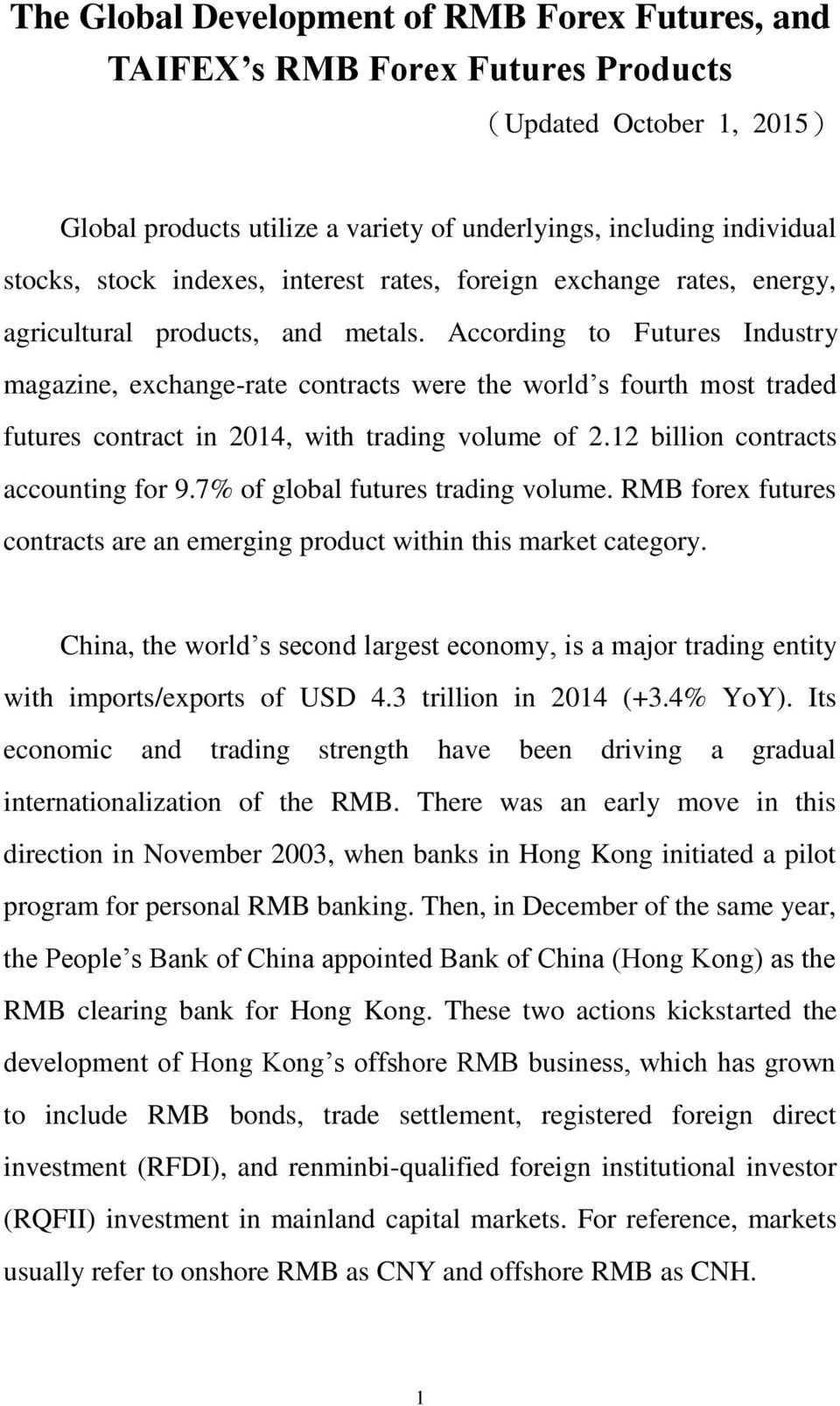 According to Futures Industry magazine, exchange-rate contracts were the world s fourth most traded futures contract in 2014, with trading volume of 2.12 billion contracts accounting for 9.