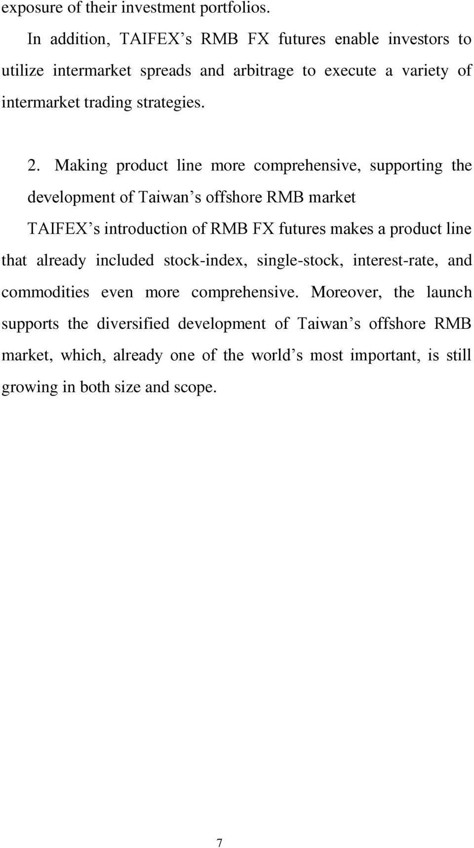 Making product line more comprehensive, supporting the development of Taiwan s offshore RMB market TAIFEX s introduction of RMB FX futures makes a product line