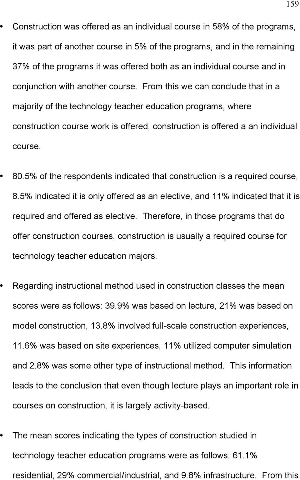 From this we can conclude that in a majority of the technology teacher education programs, where construction course work is offered, construction is offered a an individual course. 80.