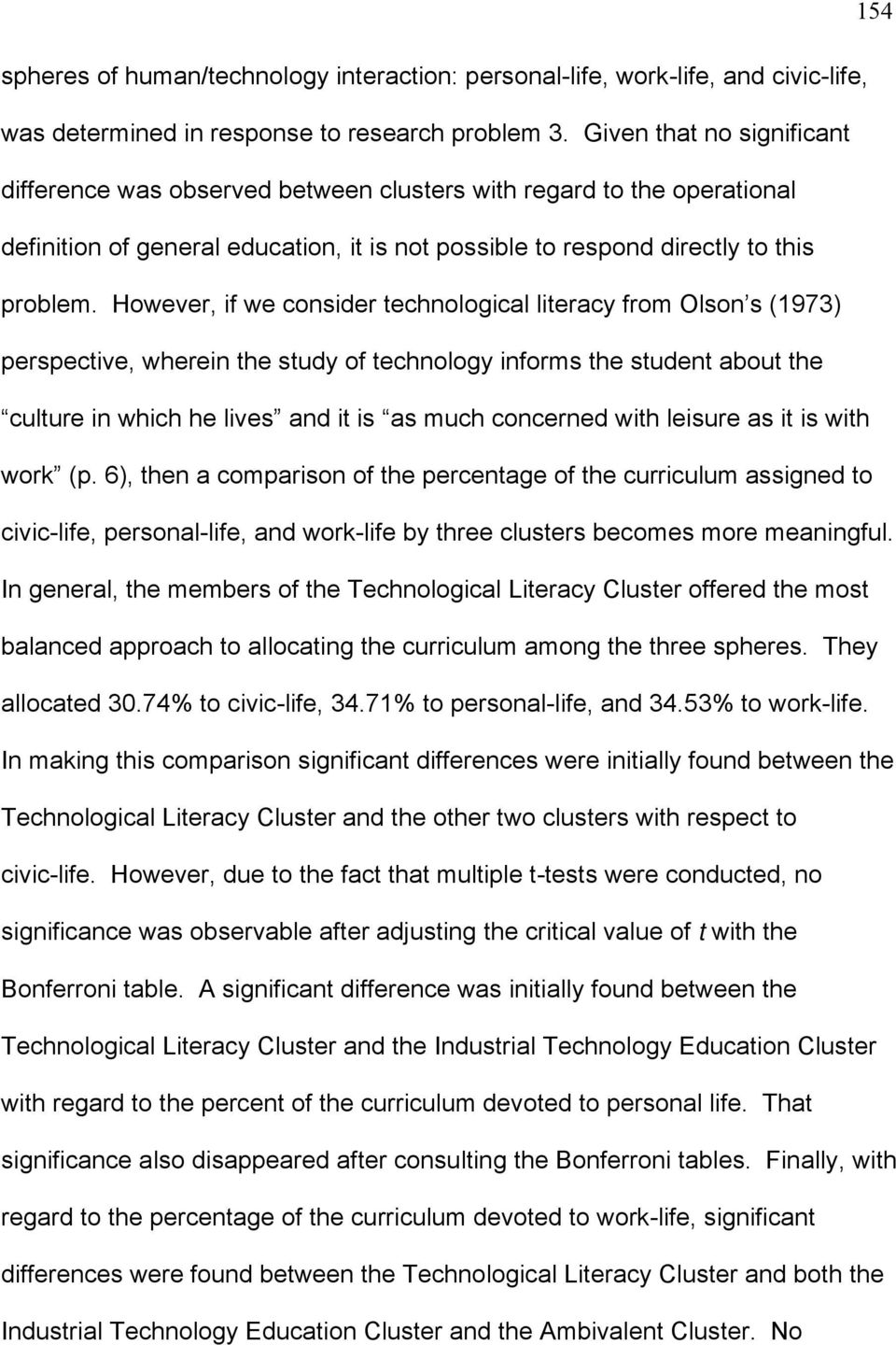 However, if we consider technological literacy from Olson s (1973) perspective, wherein the study of technology informs the student about the culture in which he lives and it is as much concerned