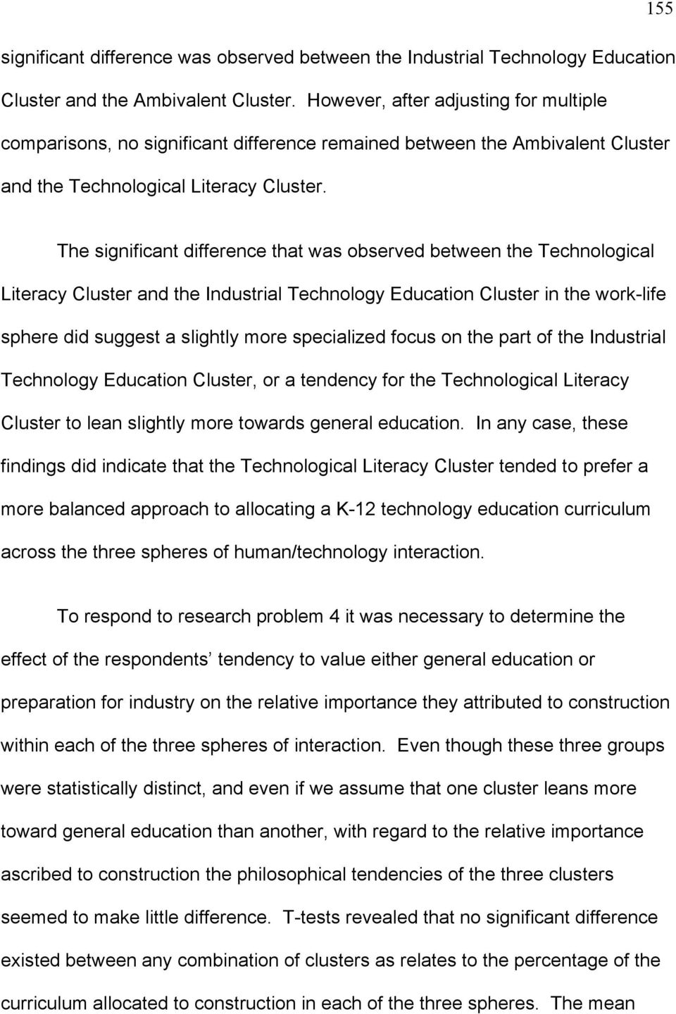 The significant difference that was observed between the Technological Literacy Cluster and the Industrial Technology Education Cluster in the work-life sphere did suggest a slightly more specialized