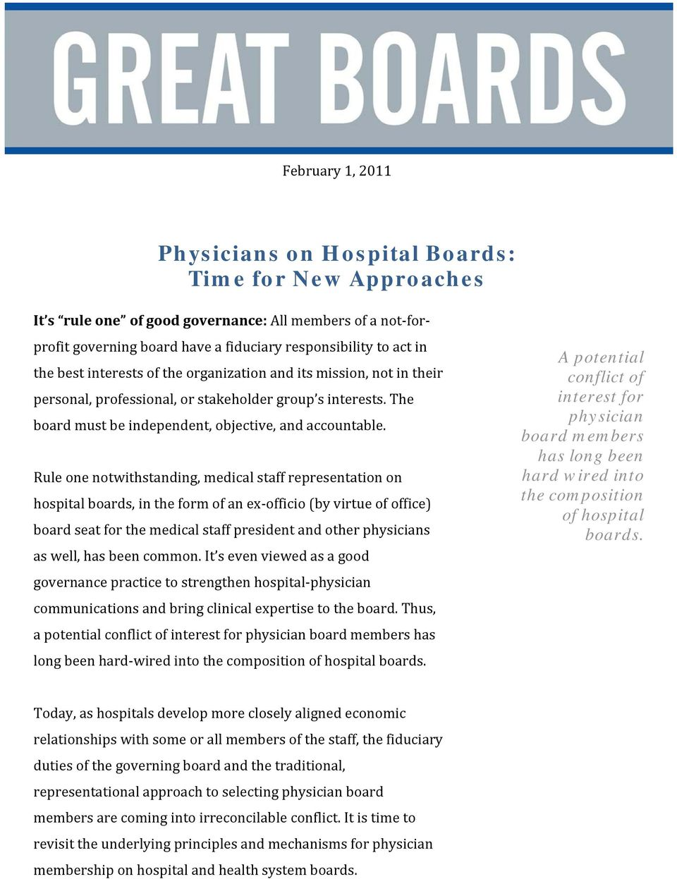 Rule one notwithstanding, medical staff representation on hospital boards, in the form of an ex officio (by virtue of office) board seat for the medical staff president and other physicians as well,