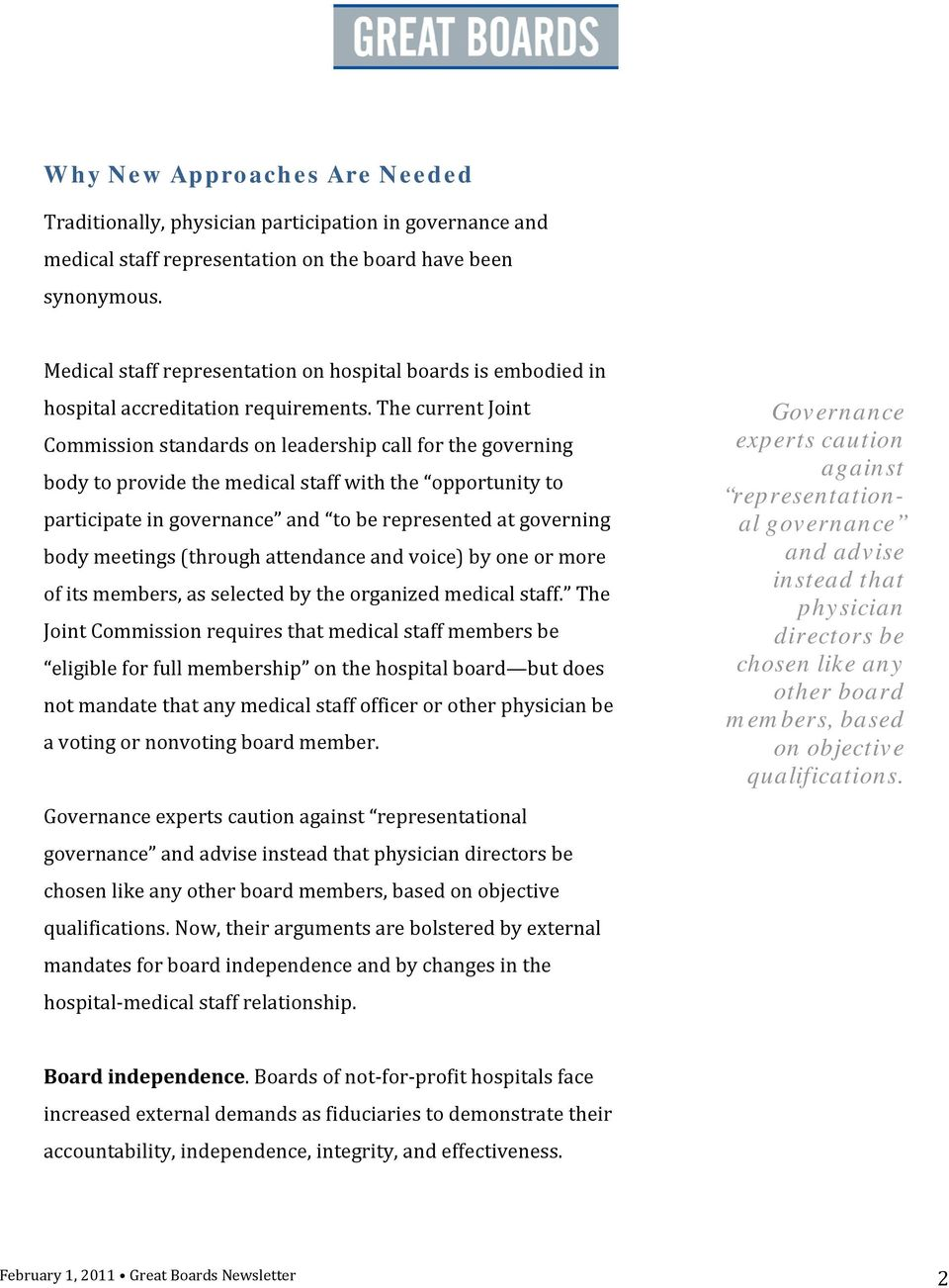 The current Joint Commission standards on leadership call for the governing body to provide the medical staff with the opportunity to participate in governance and to be represented at governing body