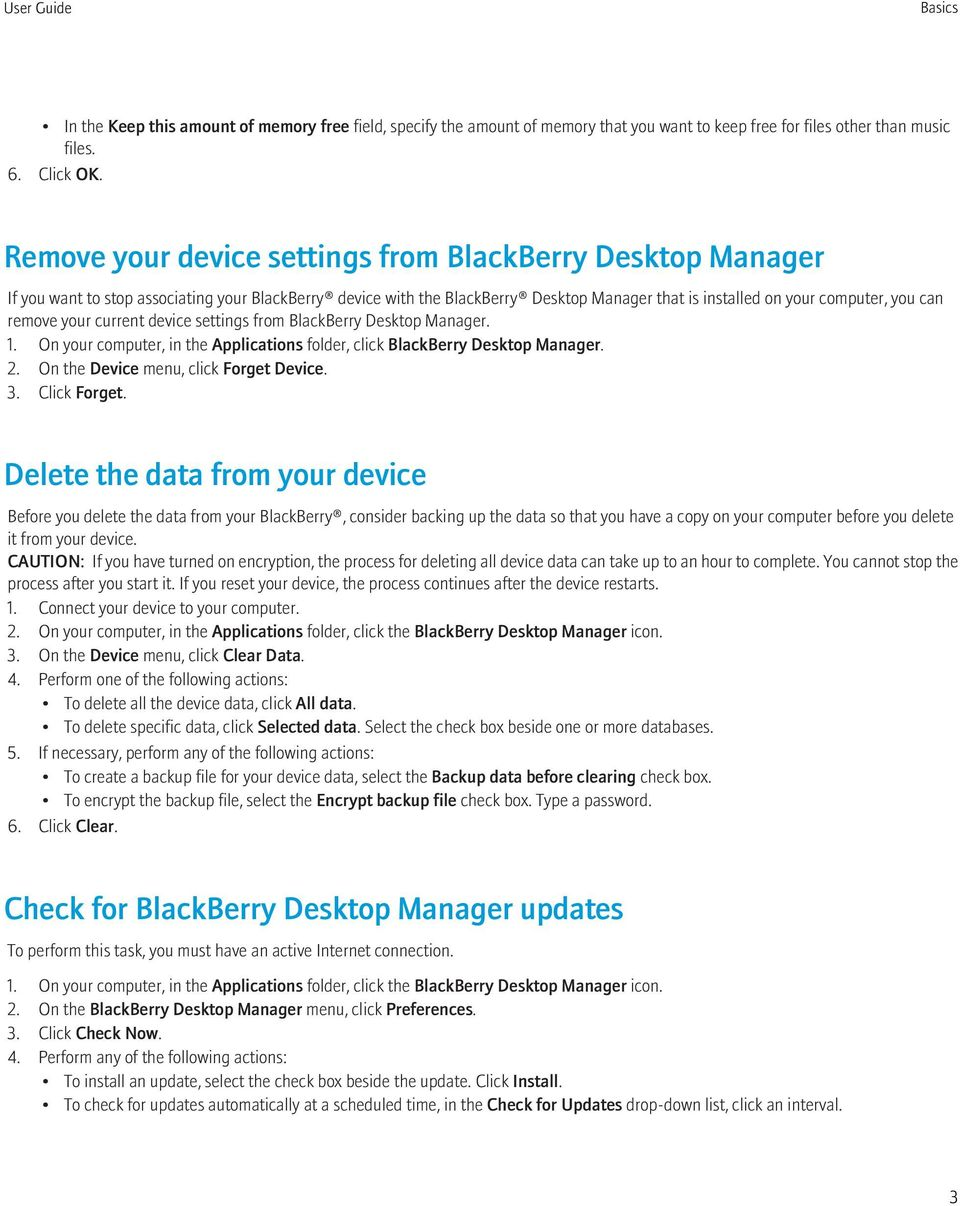 remove your current device settings from BlackBerry Desktop Manager. 1. On your computer, in the Applications folder, click BlackBerry Desktop Manager. 2. On the Device menu, click Forget Device. 3.