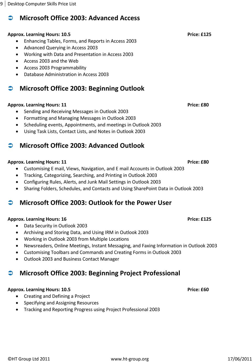 Database Administration in Access 2003 Microsoft Office 2003: Beginning Outlook Approx.