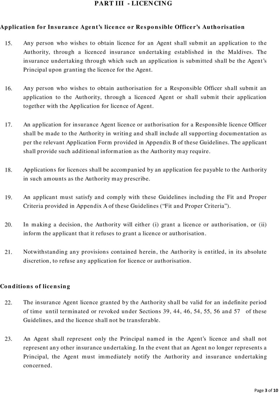 The insurance undertaking through which such an application is submitted shall be the Agent s Principal upon granting the licence for the Agent. 16.