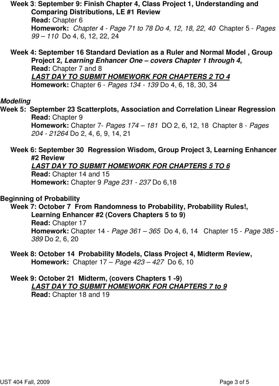 TO SUBMIT HOMEWORK FOR CHAPTERS 2 TO 4 Homework: Chapter 6 - Pages 134-139 Do 4, 6, 18, 30, 34 Modeling Week 5: September 23 Scatterplots, Association and Correlation Linear Regression Read: Chapter