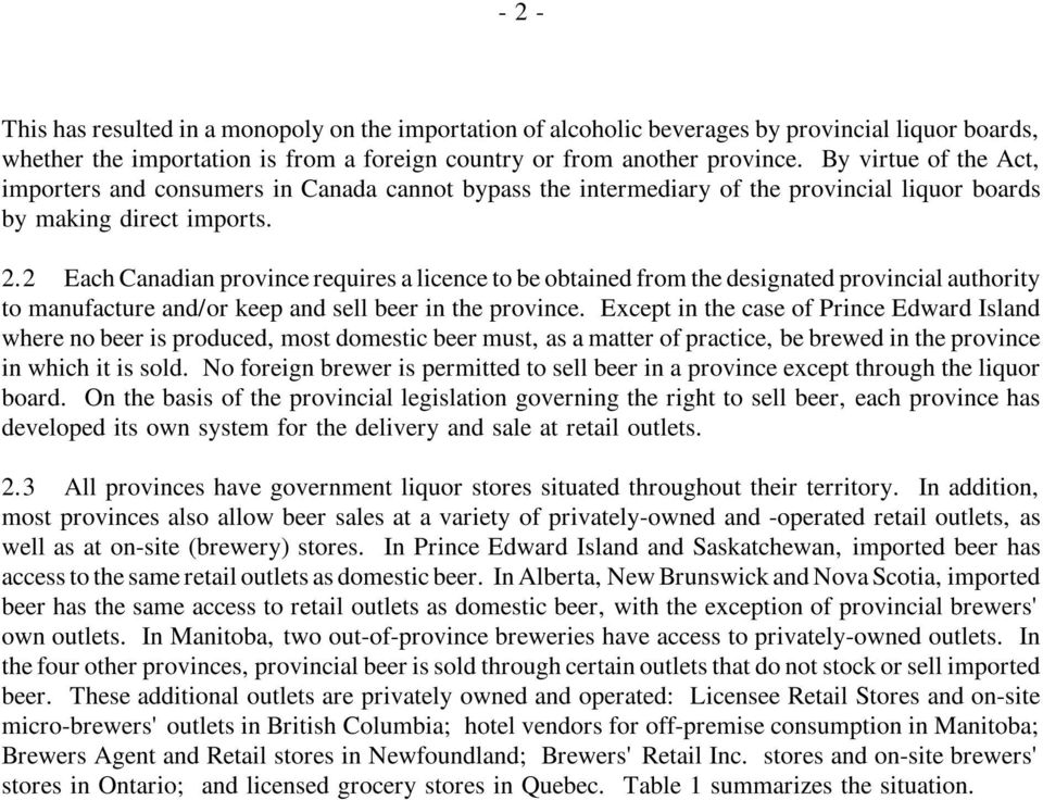 2 Each Canadian province requires a licence to be obtained from the designated provincial authority to manufacture and/or keep and sell beer in the province.