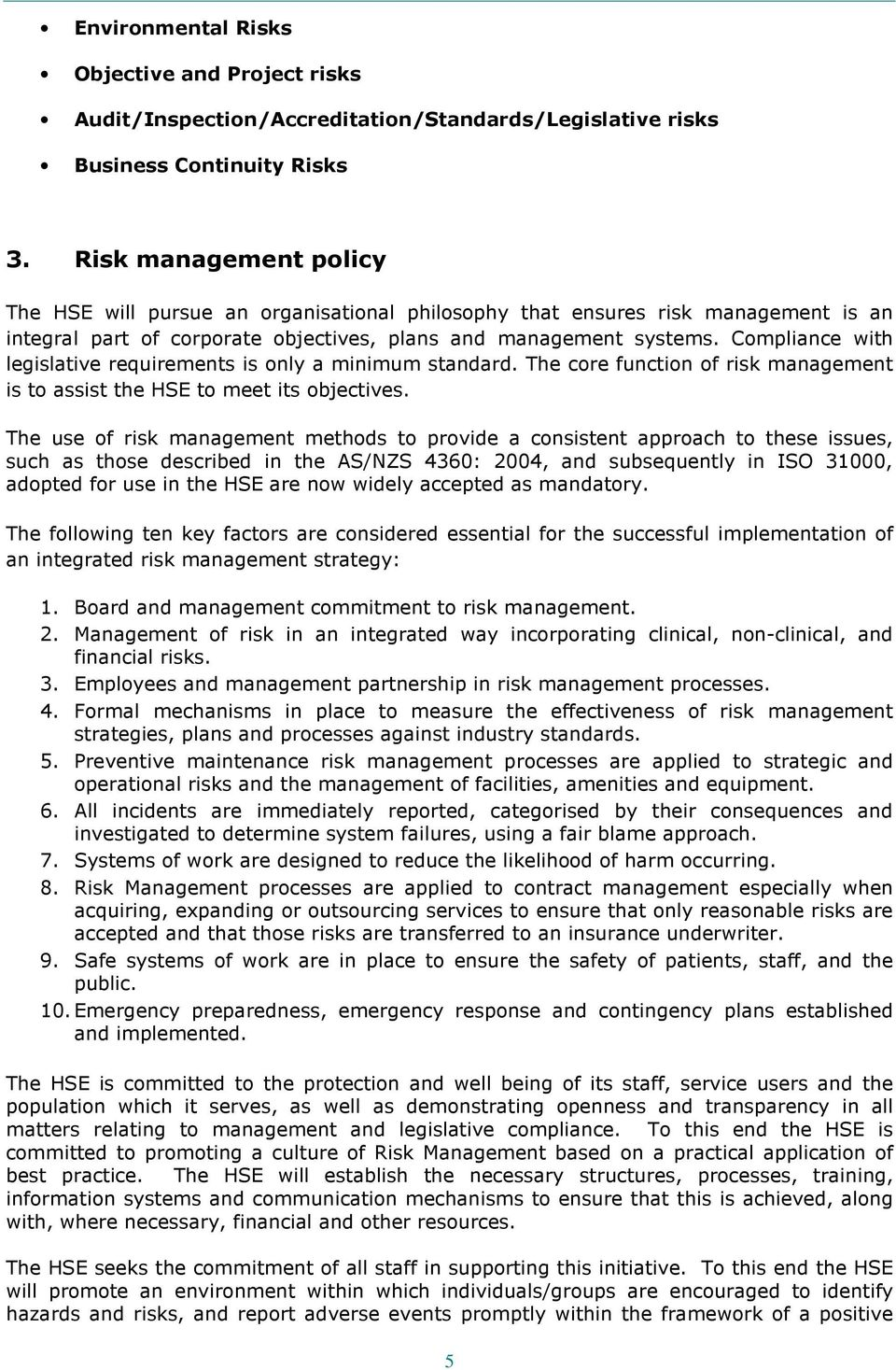 Compliance with legislative requirements is only a minimum standard. The core function of risk management is to assist the HSE to meet its objectives.
