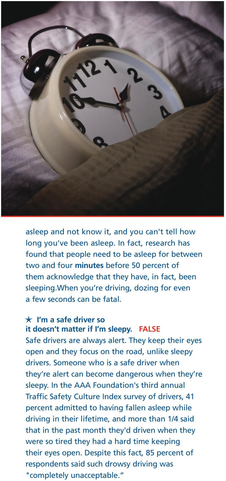 when you re driving, dozing for even a few seconds can be fatal. I m a safe driver so it doesn t matter if I m sleepy. FALSE Safe drivers are always alert.