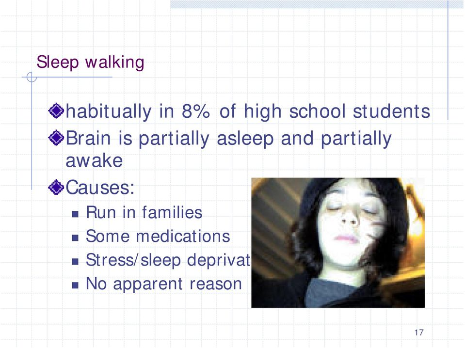 partially awake Causes: Run in families Some