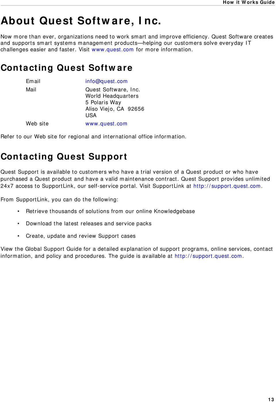 Contacting Quest Software Email Mail Web site info@quest.com Quest Software, Inc. World Headquarters 5 Polaris Way Aliso Viejo, CA 92656 USA www.quest.com Refer to our Web site for regional and international office information.