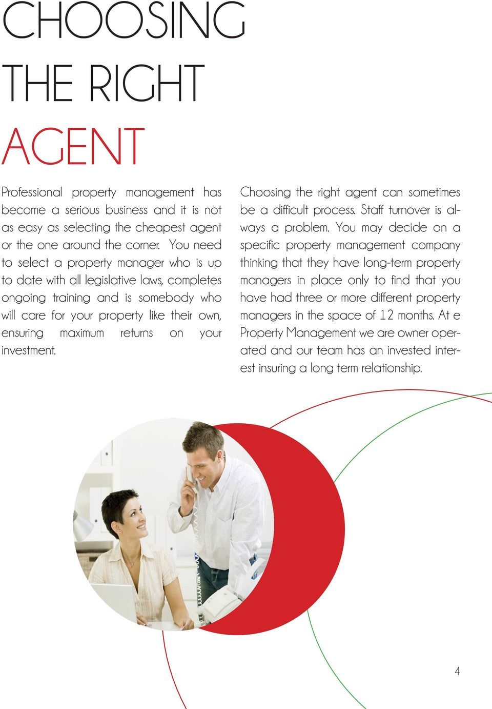on your investment. Choosing the right agent can sometimes be a difficult process. Staff turnover is always a problem.