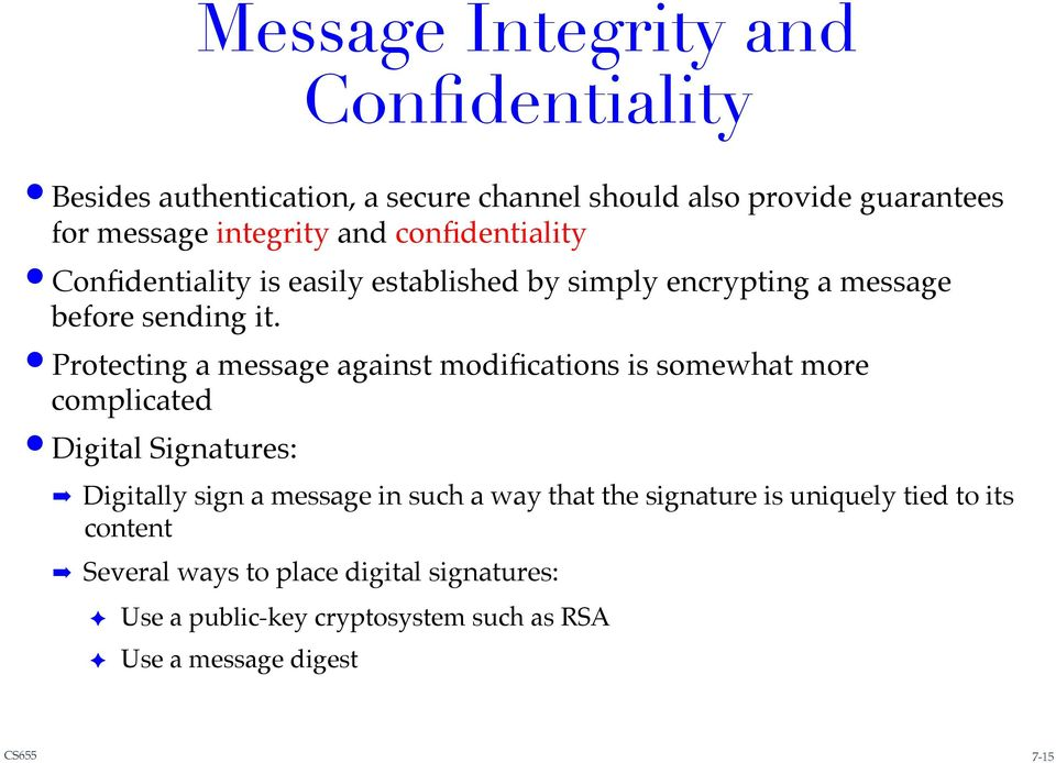 ! Protecting a message against modifications is somewhat more complicated! Digital Signatures:!