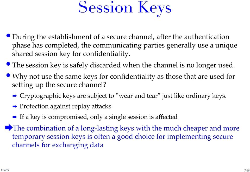 ! Why not use the same keys for confidentiality as those that are used for setting up the secure channel?! Cryptographic keys are subject to wear and tear just like ordinary keys.