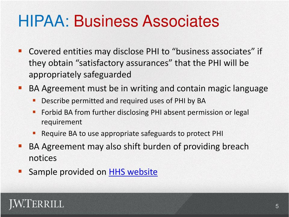 and required uses of PHI by BA Forbid BA from further disclosing PHI absent permission or legal requirement Require BA to use