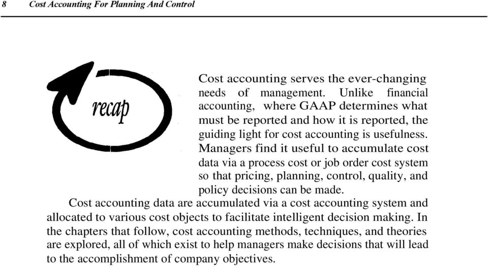 Managers find it useful to accumulate cost data via a process cost or job order cost system so that pricing, planning, control, quality, and policy decisions can be made.