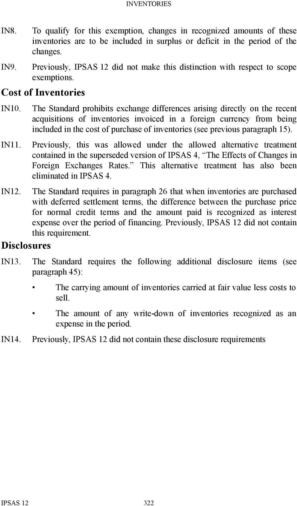 The Standard prohibits exchange differences arising directly on the recent acquisitions of inventories invoiced in a foreign currency from being included in the cost of purchase of inventories (see