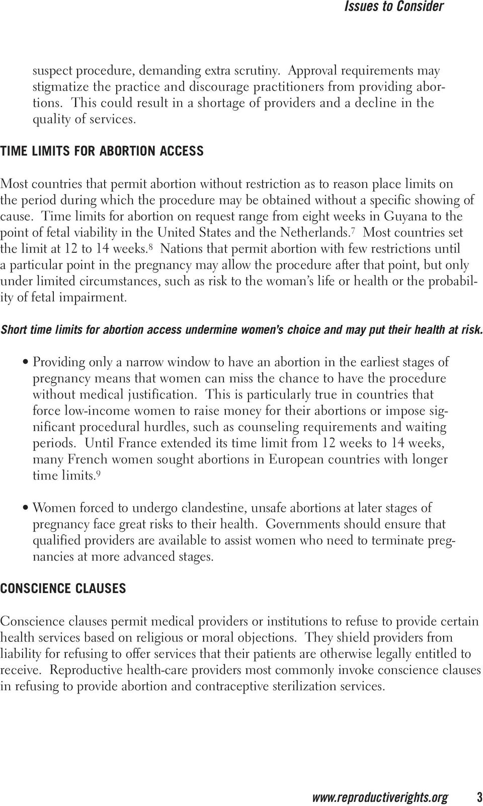 TIME LIMITS FOR ABORTION ACCESS Most countries that permit abortion without restriction as to reason place limits on the period during which the procedure may be obtained without a specific showing