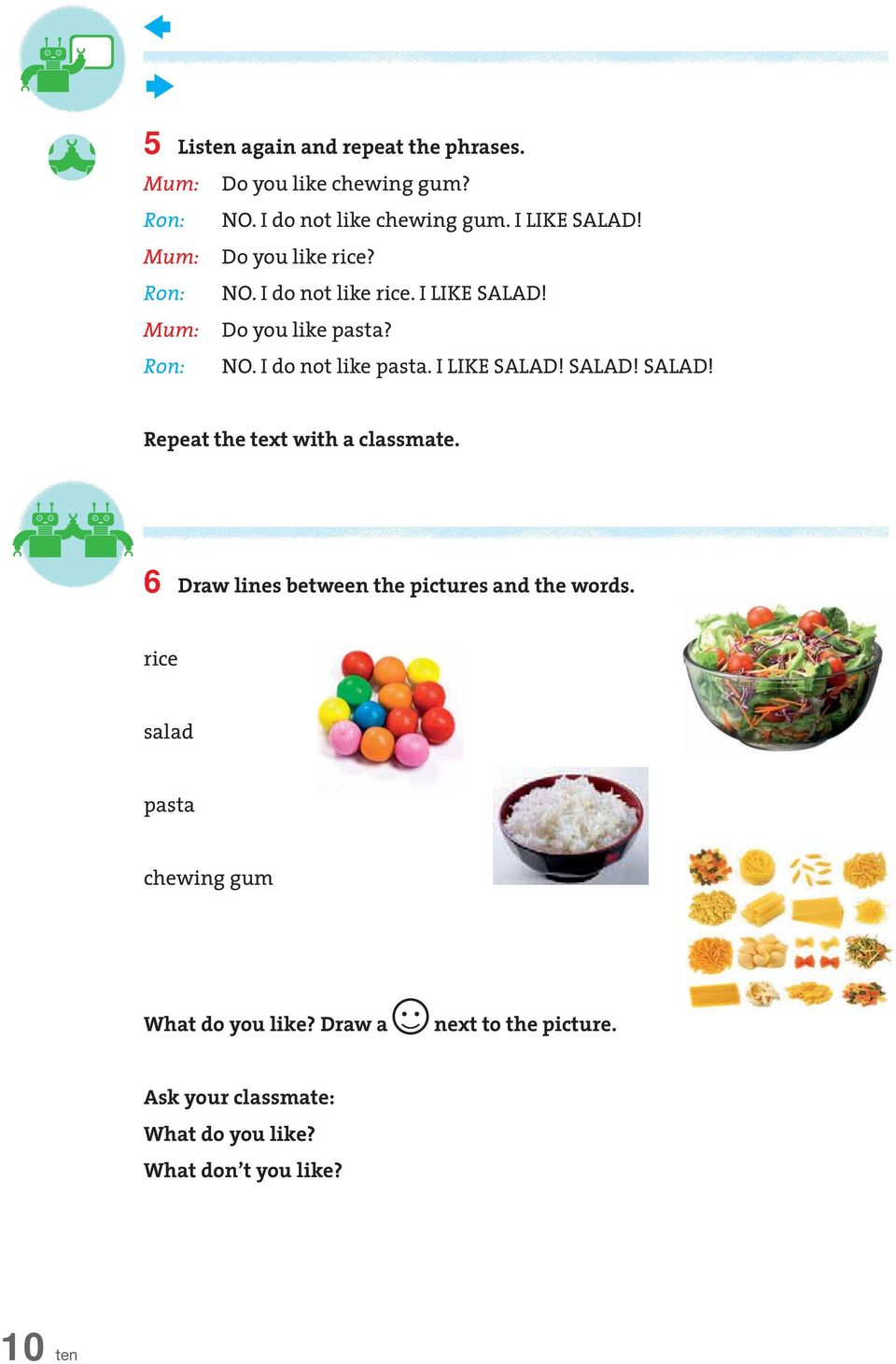 I LIKE SALAD! SALAD! SALAD! Repeat the text with a classmate. 6 Draw lines between the pictures and the words.