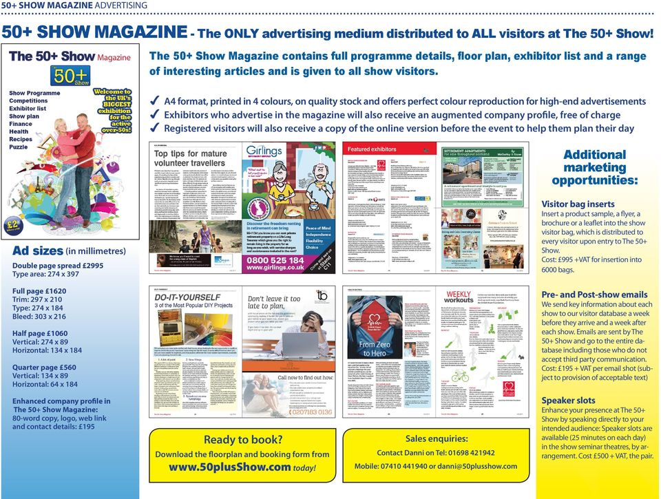 4 A4 format, printed in 4 colours, on quality stock and offers perfect colour reproduction for high-end advertisements 4 Exhibitors who advertise in the magazine will also receive an augmented