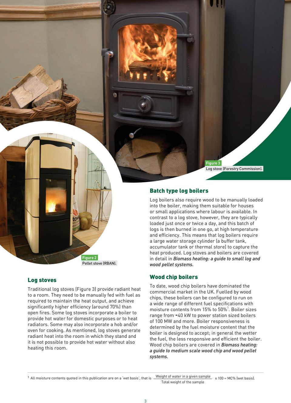 Some log stoves incorporate a boiler to provide hot water for domestic purposes or to heat radiators. Some may also incorporate a hob and/or oven for cooking.