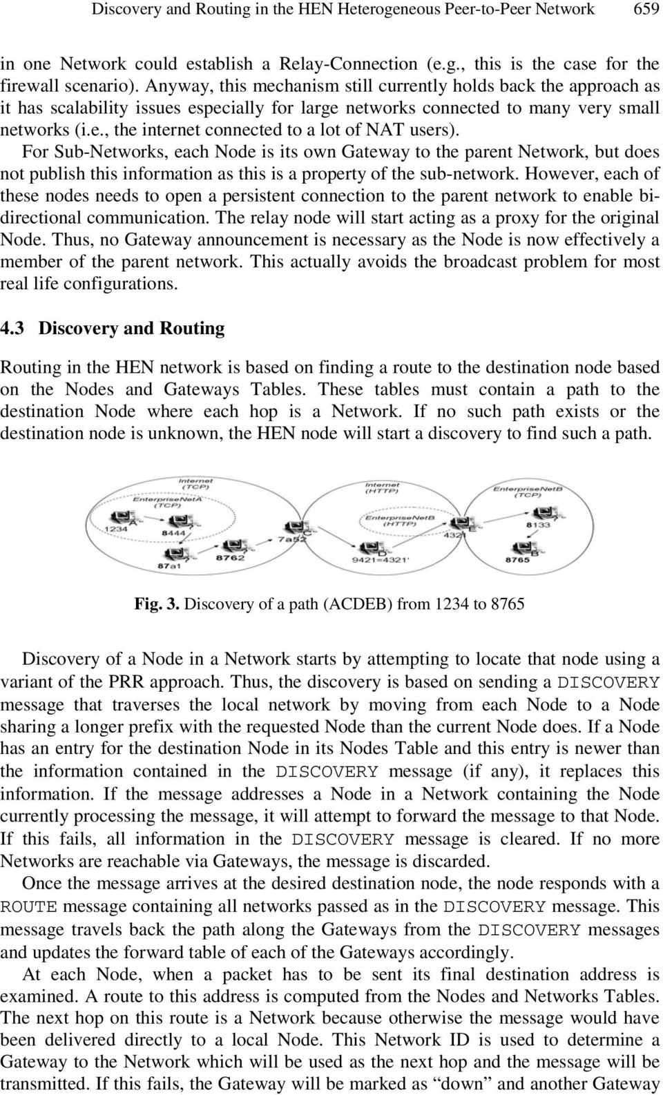 For Sub-Networks, each Node is its own Gateway to the parent Network, but does not publish this information as this is a property of the sub-network.