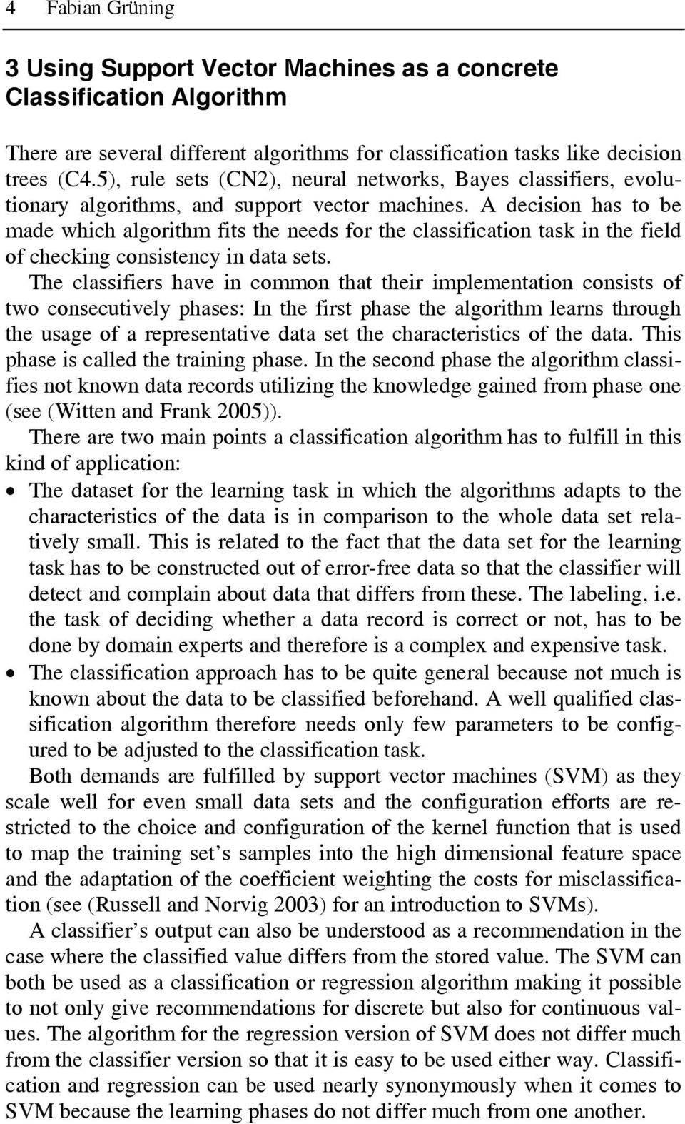 A decision has to be made which algorithm fits the needs for the classification task in the field of checking consistency in data sets.