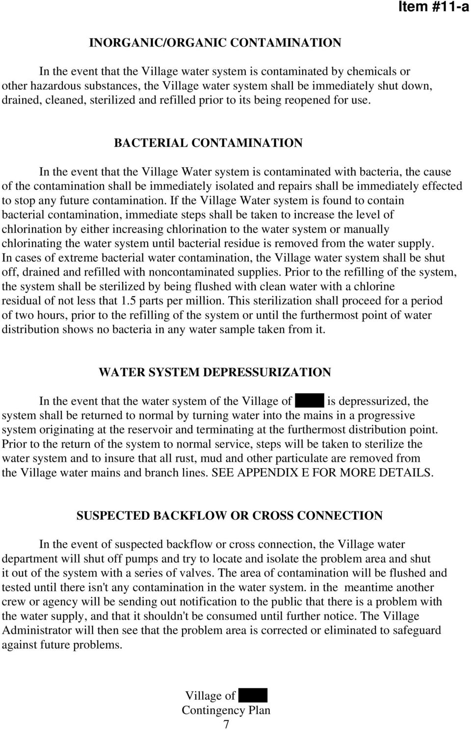 BACTERIAL CONTAMINATION In the event that the Village Water system is contaminated with bacteria, the cause of the contamination shall be immediately isolated and repairs shall be immediately