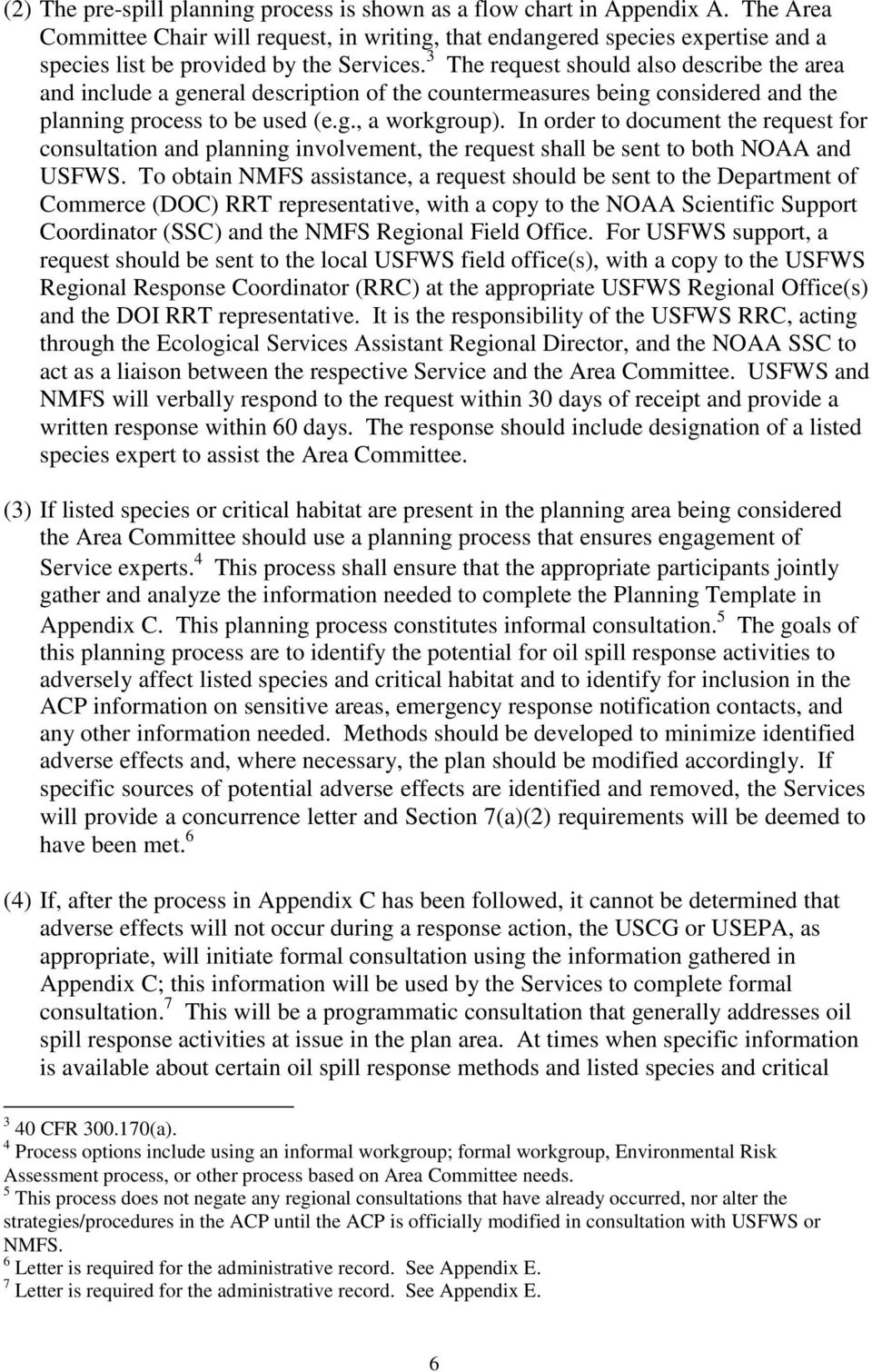 3 The request should also describe the area and include a general description of the countermeasures being considered and the planning process to be used (e.g., a workgroup).