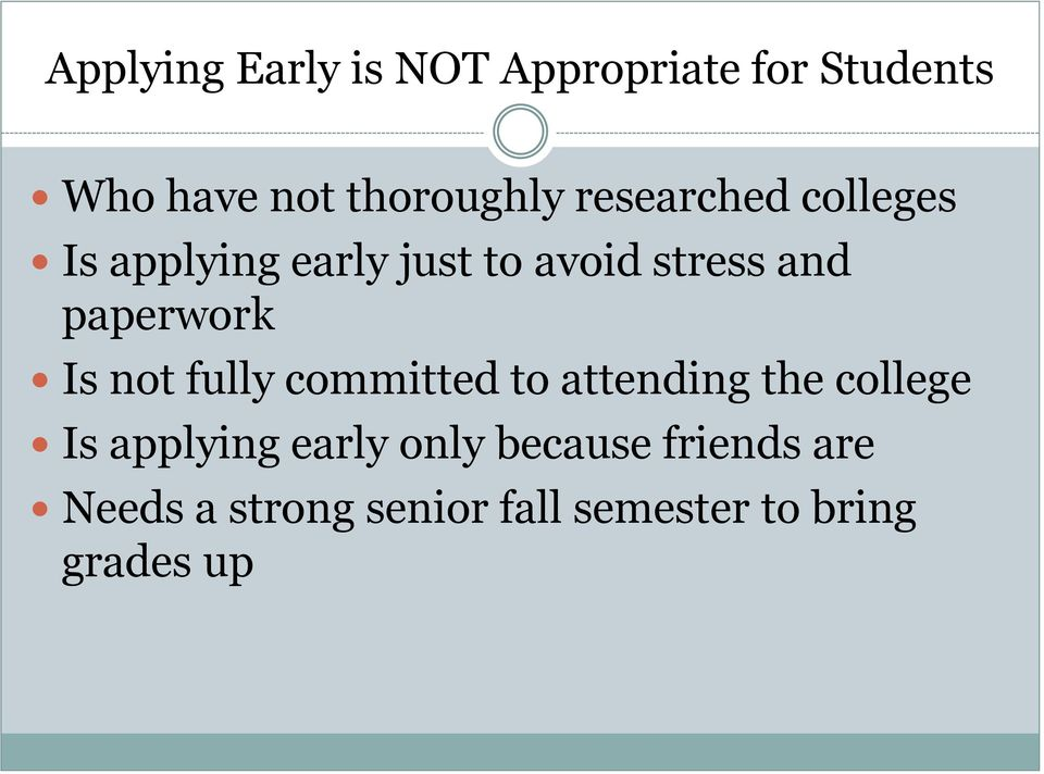 Is not fully committed to attending the college Is applying early only