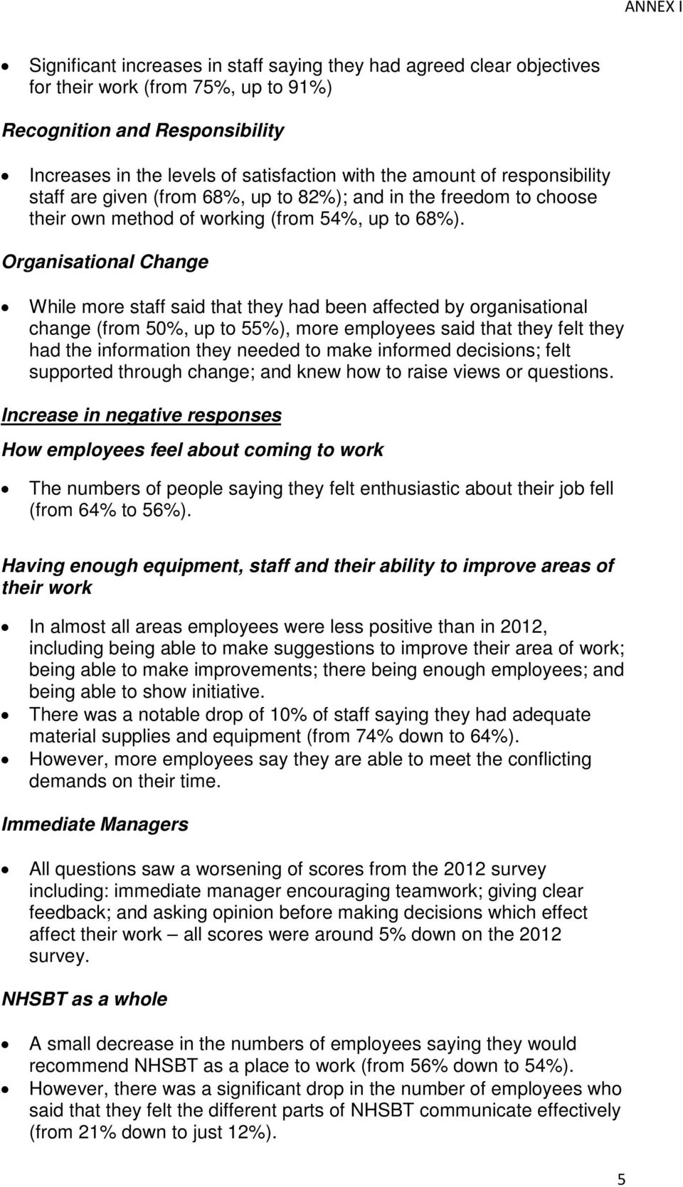 Organisational Change While more staff said that they had been affected by organisational change (from 50%, up to 55%), more employees said that they felt they had the information they needed to make