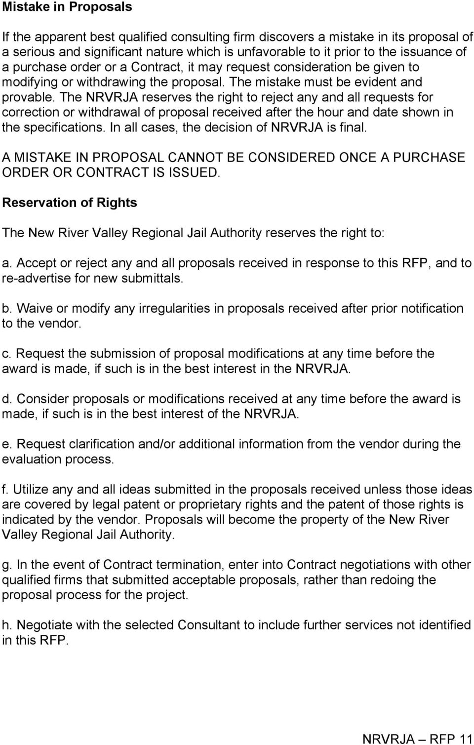 The NRVRJA reserves the right to reject any and all requests for correction or withdrawal of proposal received after the hour and date shown in the specifications.