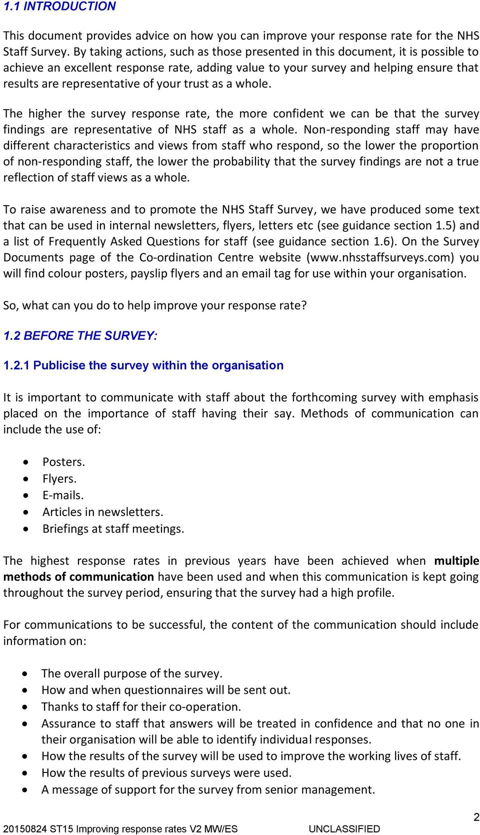 your trust as a whole. The higher the survey response rate, the more confident we can be that the survey findings are representative of NHS staff as a whole.