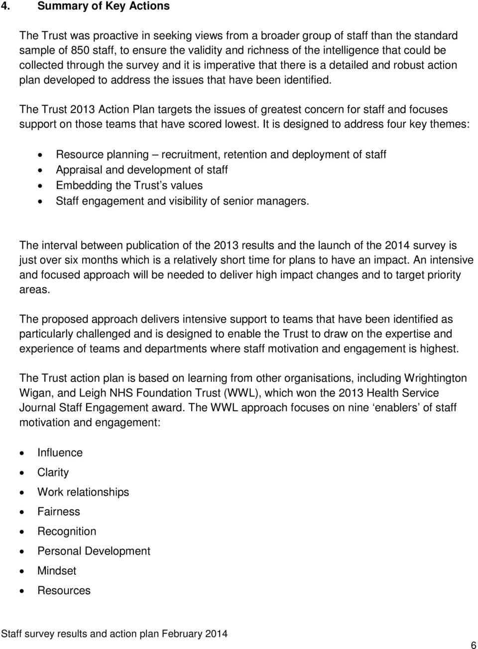 The Trust 2013 Action Plan targets the issues of greatest concern for staff and focuses support on those teams that have scored lowest.