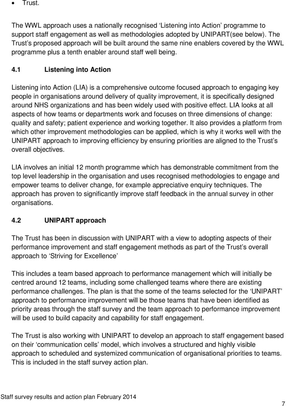 1 Listening into Action Listening into Action (LIA) is a comprehensive outcome focused approach to engaging key people in organisations around delivery of quality improvement, it is specifically