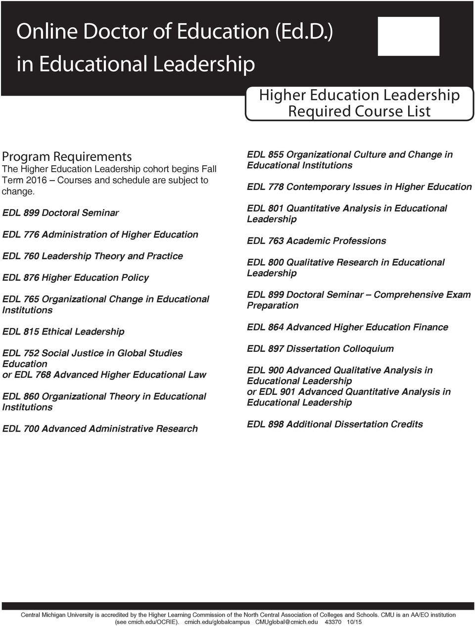 EDL 815 Ethical Leadership EDL 752 Social Justice in Global Studies Education or EDL 768 Advanced Higher Educational Law EDL 860 Organizational Theory in Educational Institutions EDL 700 Advanced