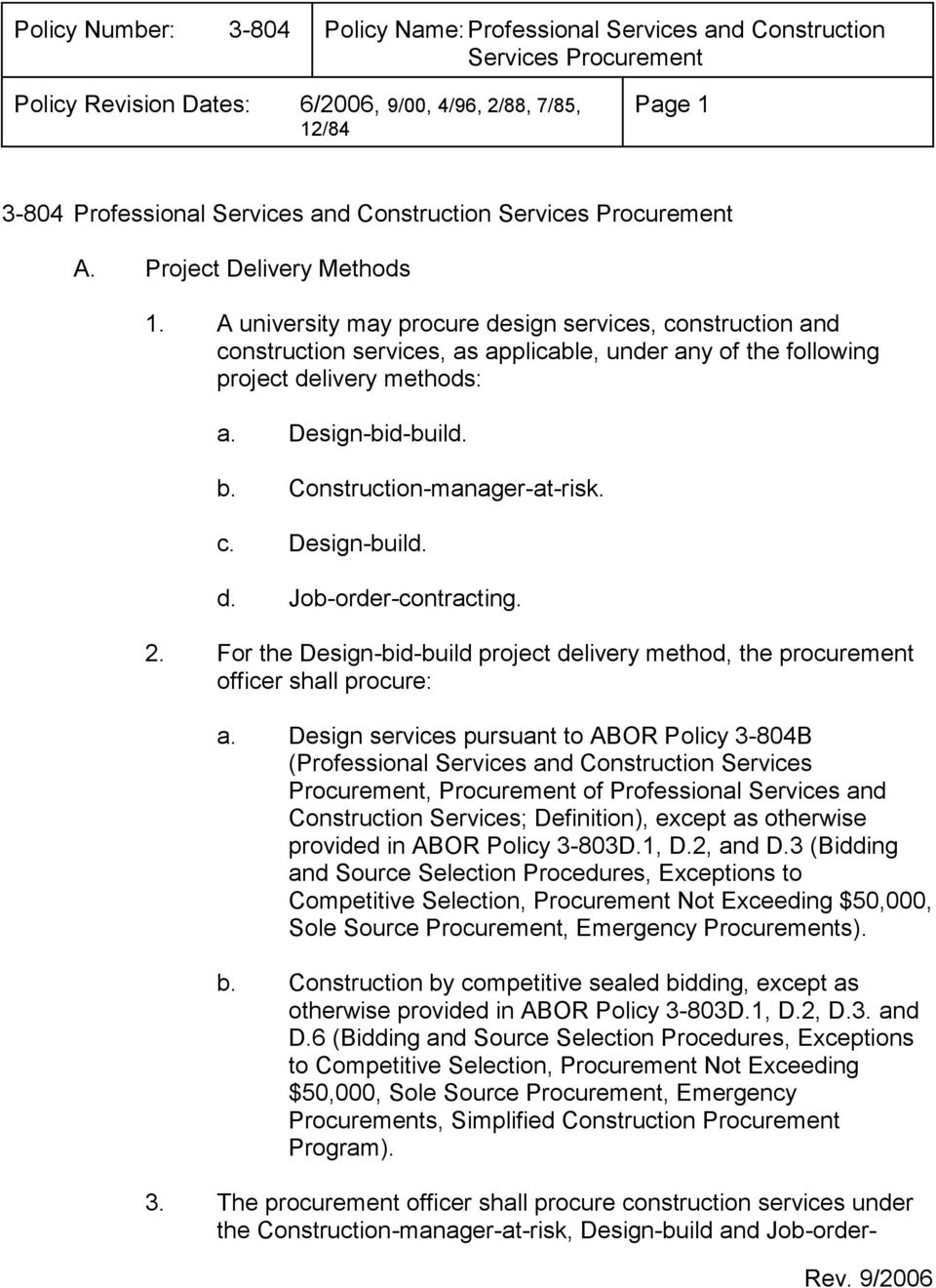 Construction-manager-at-risk. c. Design-build. d. Job-order-contracting. 2. For the Design-bid-build project delivery method, the procurement officer shall procure: a.