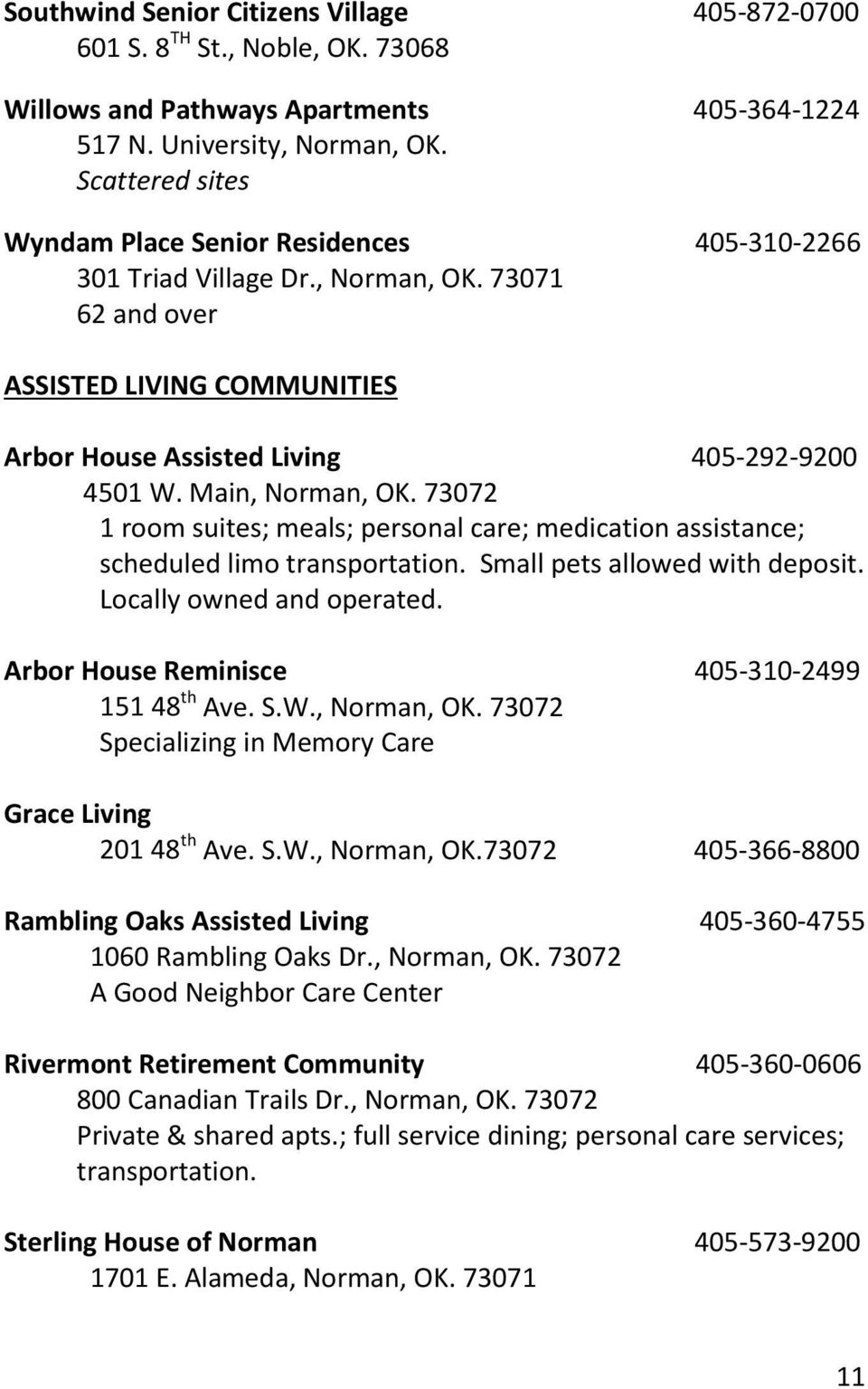 Main, Norman, OK. 73072 1 room suites; meals; personal care; medication assistance; scheduled limo transportation. Small pets allowed with deposit. Locally owned and operated.