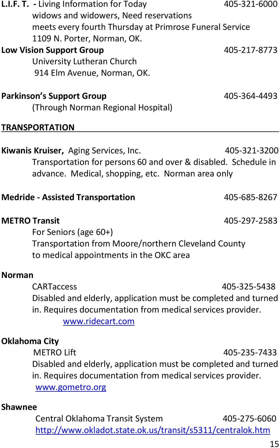 Parkinson s Support Group 405-364-4493 (Through Norman Regional Hospital) TRANSPORTATION Kiwanis Kruiser, Aging Services, Inc. 405-321-3200 Transportation for persons 60 and over & disabled.