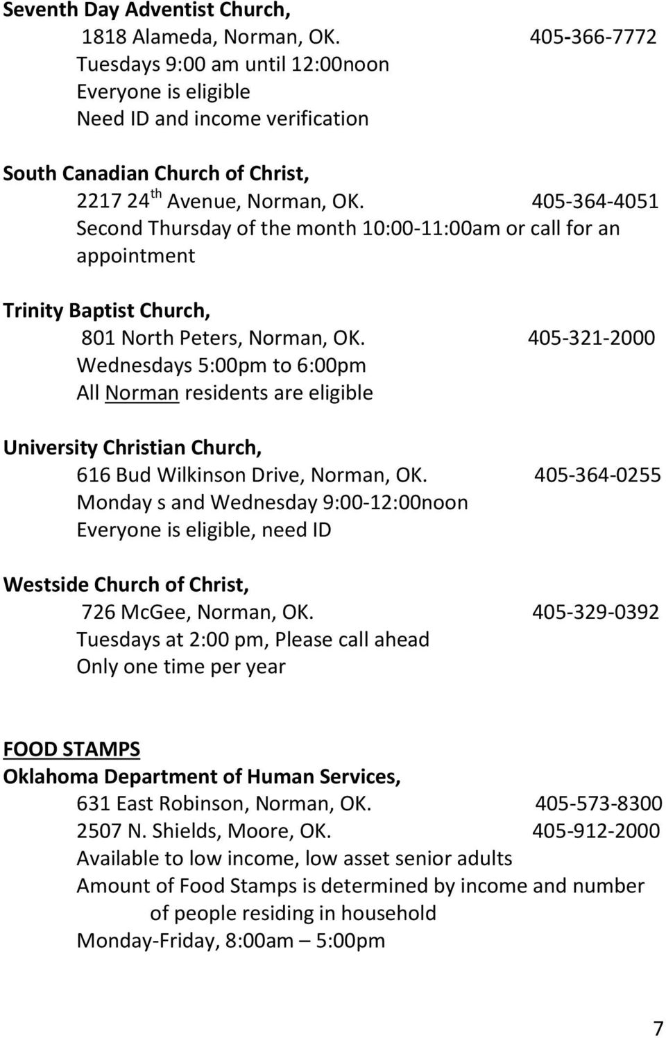 405-364-4051 Second Thursday of the month 10:00-11:00am or call for an appointment Trinity Baptist Church, 801 North Peters, Norman, OK.