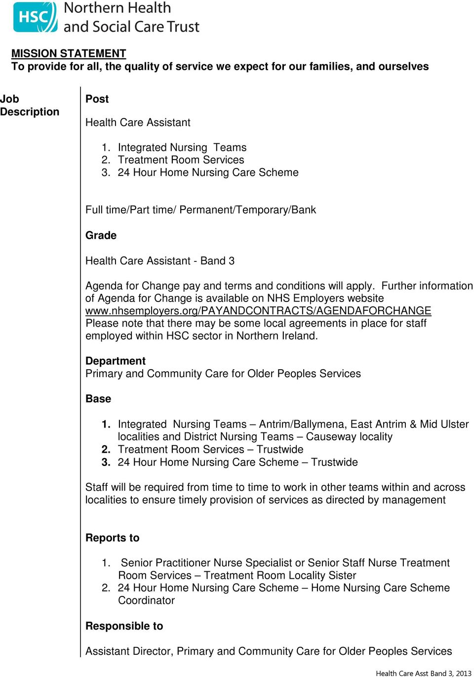 24 Hour Home Nursing Care Scheme Full time/part time/ Permanent/Temporary/Bank Grade Health Care Assistant - Band 3 Agenda for Change pay and terms and conditions will apply.