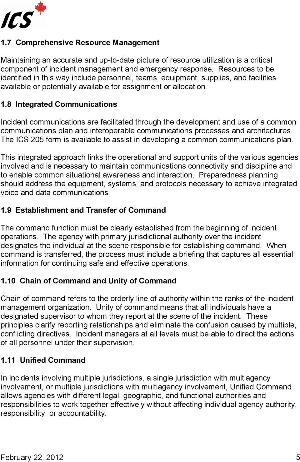 8 Integrated Communications Incident communications are facilitated through the development and use of a common communications plan and interoperable communications processes and architectures.