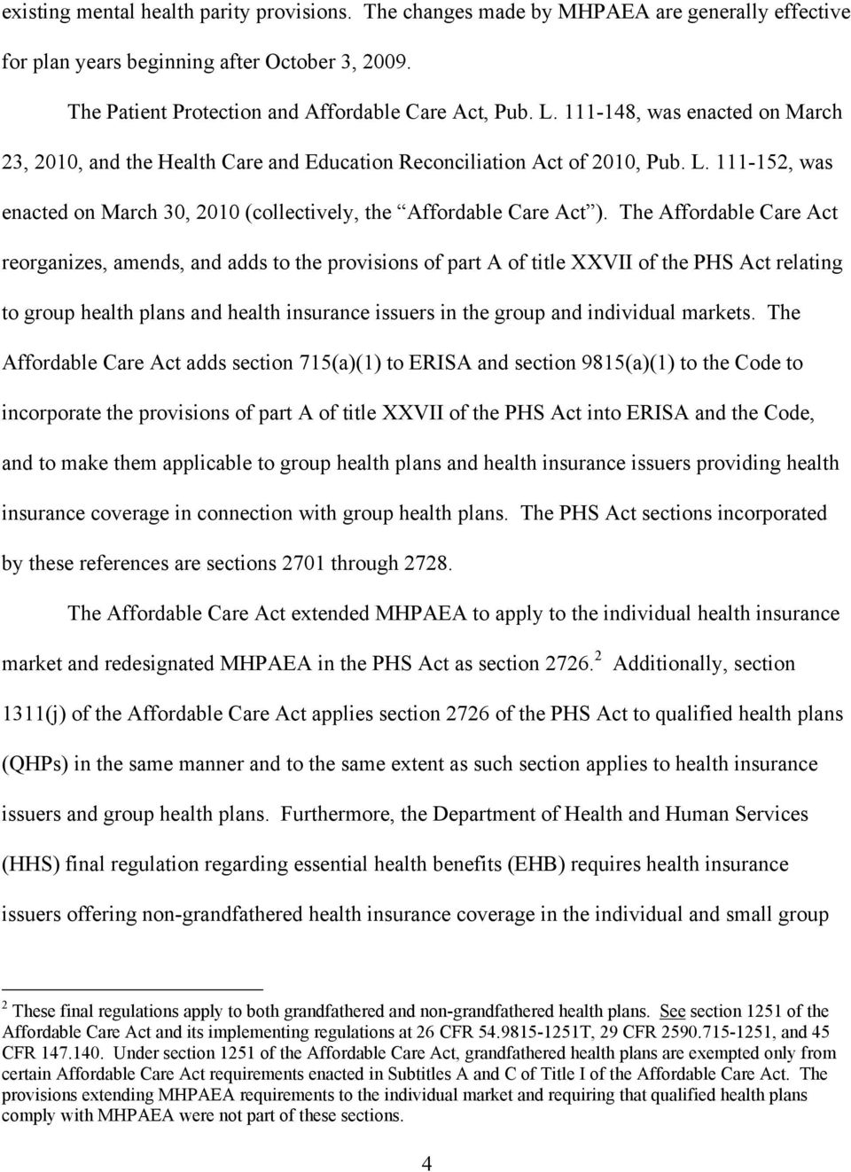 The Affordable Care Act reorganizes, amends, and adds to the provisions of part A of title XXVII of the PHS Act relating to group health plans and health insurance issuers in the group and individual