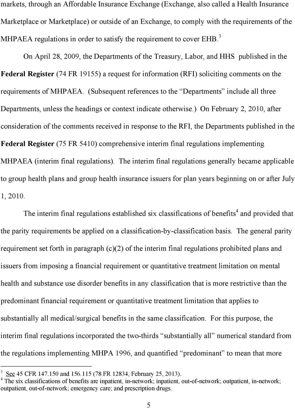 3 On April 28, 2009, the Departments of the Treasury, Labor, and HHS published in the Federal Register (74 FR 19155) a request for information (RFI) soliciting comments on the requirements of MHPAEA.