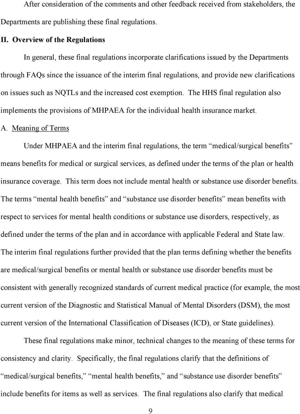 clarifications on issues such as NQTLs and the increased cost exemption. The HHS final regulation also implements the provisions of MHPAEA for the individual health insurance market. A.