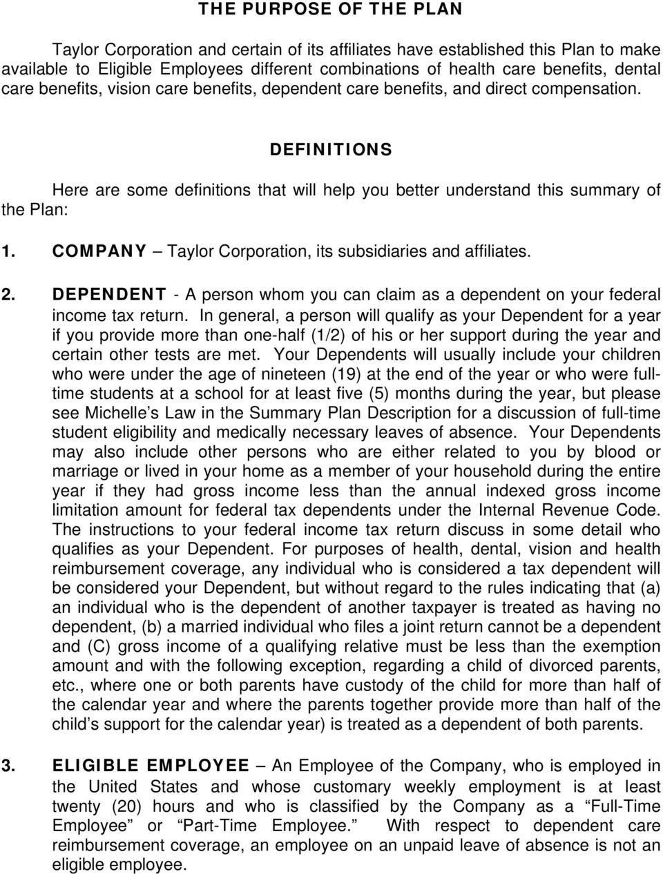 COMPANY Taylor Corporation, its subsidiaries and affiliates. 2. DEPENDENT - A person whom you can claim as a dependent on your federal income tax return.