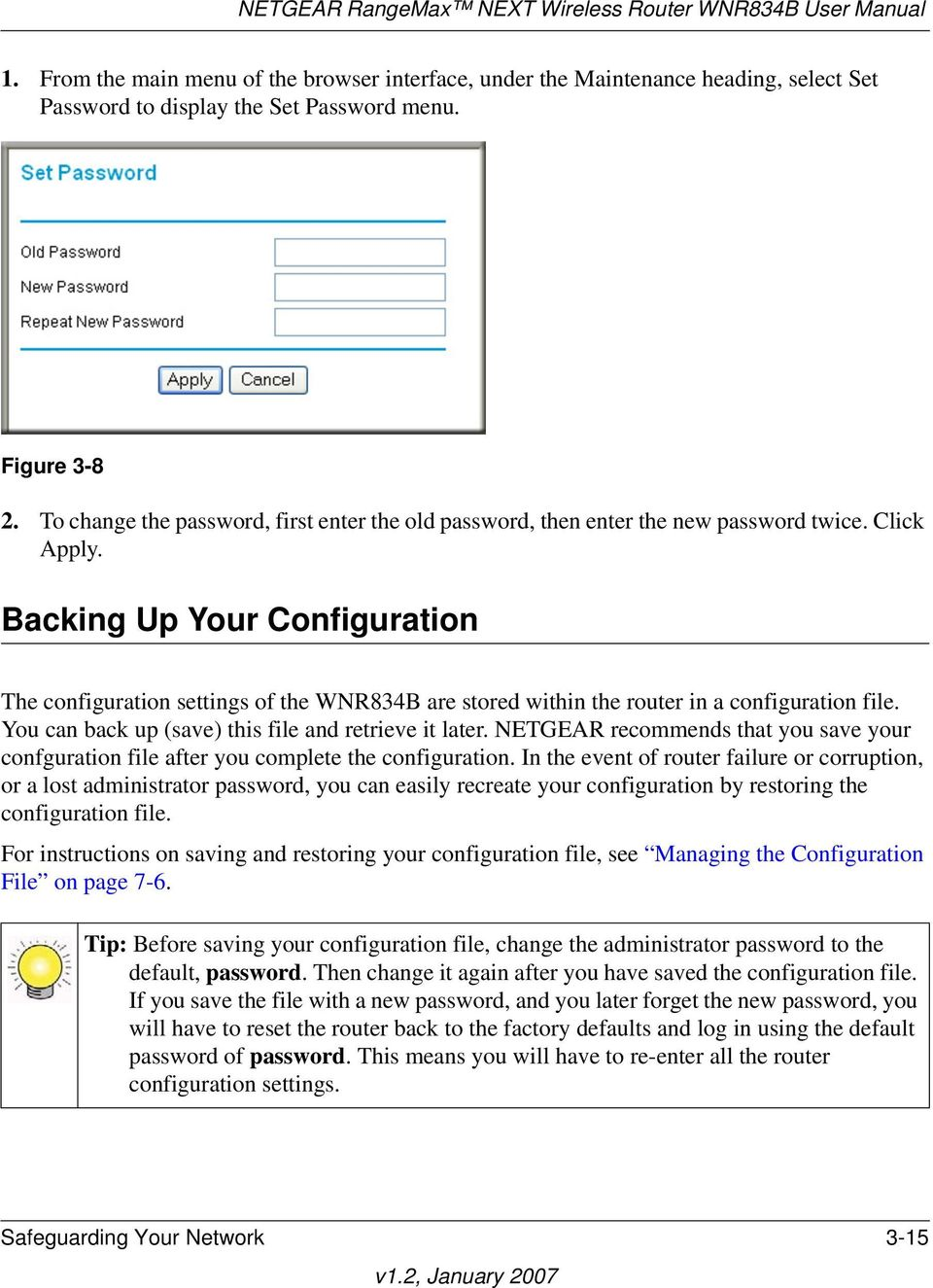 Backing Up Your Configuration The configuration settings of the WNR834B are stored within the router in a configuration file. You can back up (save) this file and retrieve it later.